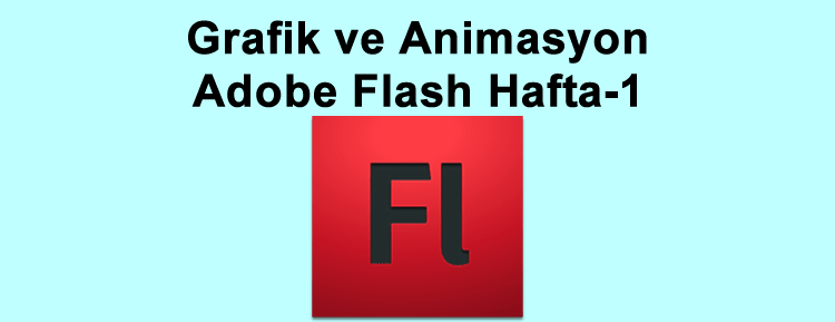 Grafik ve Animasyon Adobe Flash Hafta-1
